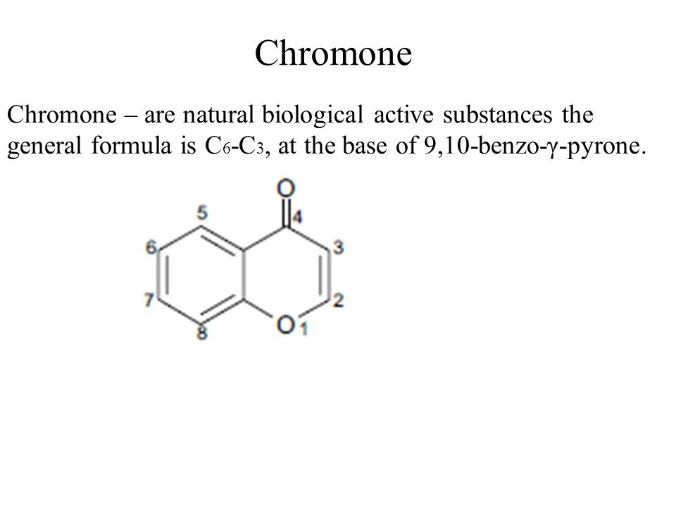 Chromone Chromone – are natural biological active substances the general formula is C6-C3, at the base of 9,10-benzo-γ-pyrone.