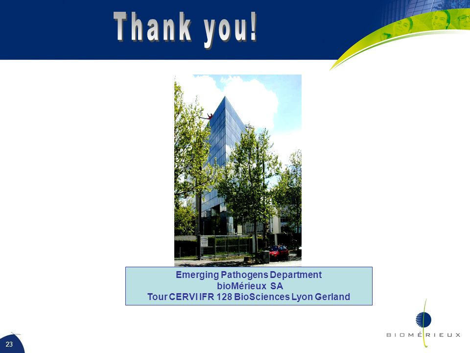 Thank you! Emerging Pathogens Department bioMérieux SA
