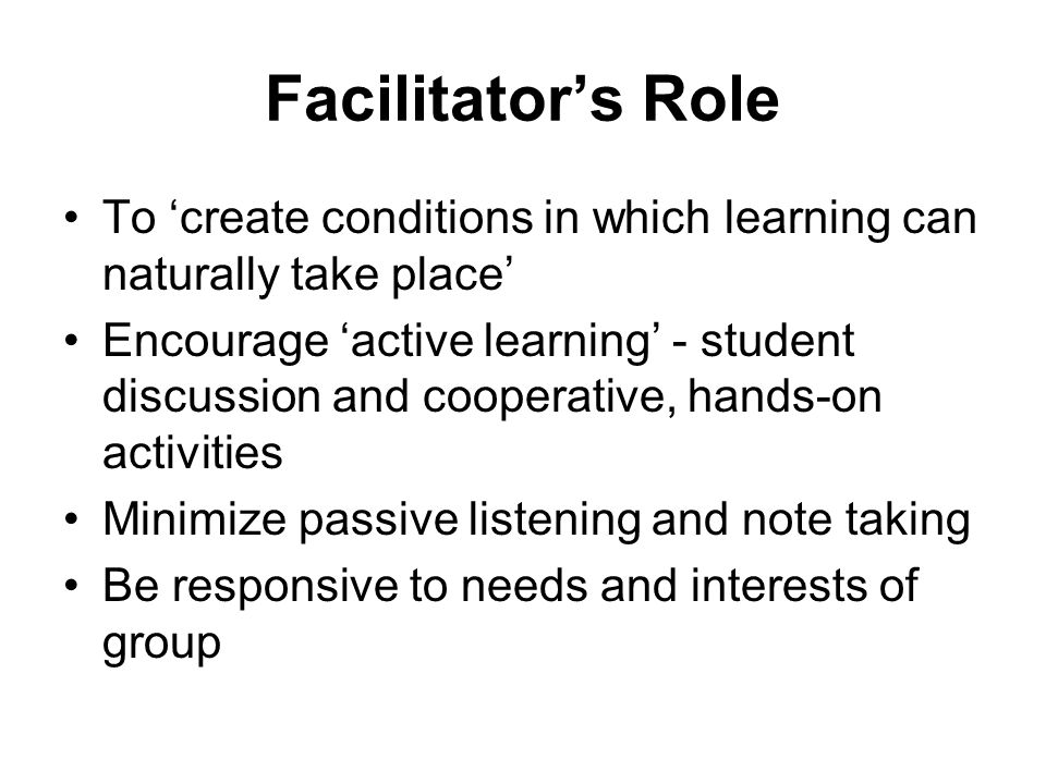 Facilitator's Role To 'create conditions in which learning can naturally take place'