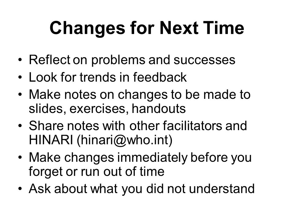 Changes for Next Time Reflect on problems and successes