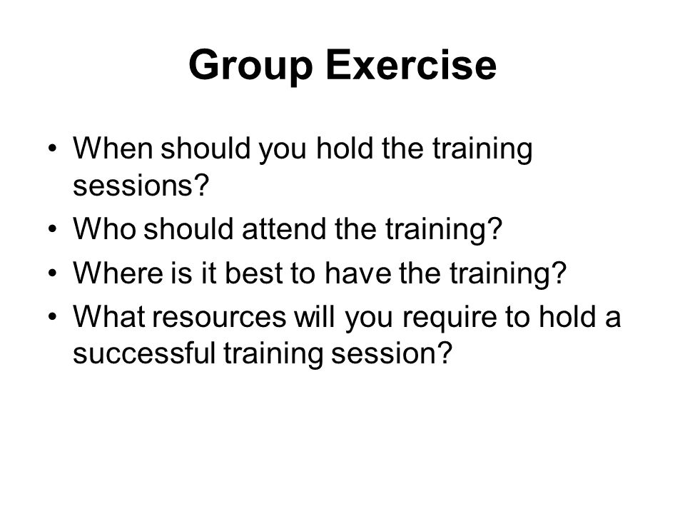 Group Exercise When should you hold the training sessions