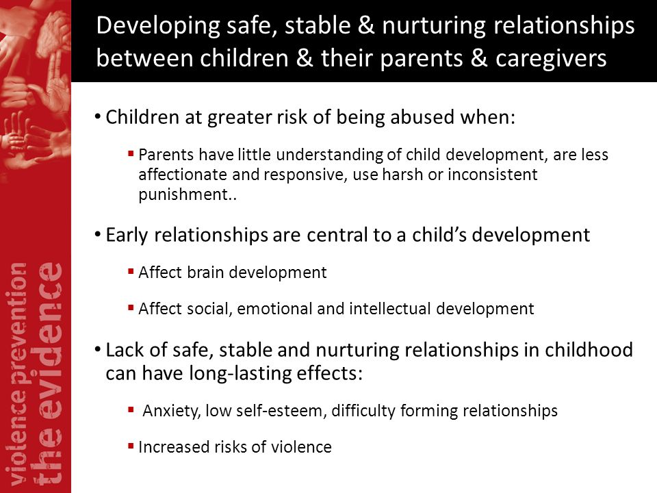Developing safe, stable & nurturing relationships between children & their parents & caregivers