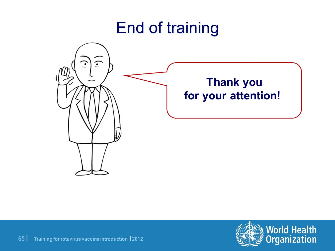 End of training Thank you for your attention! 65