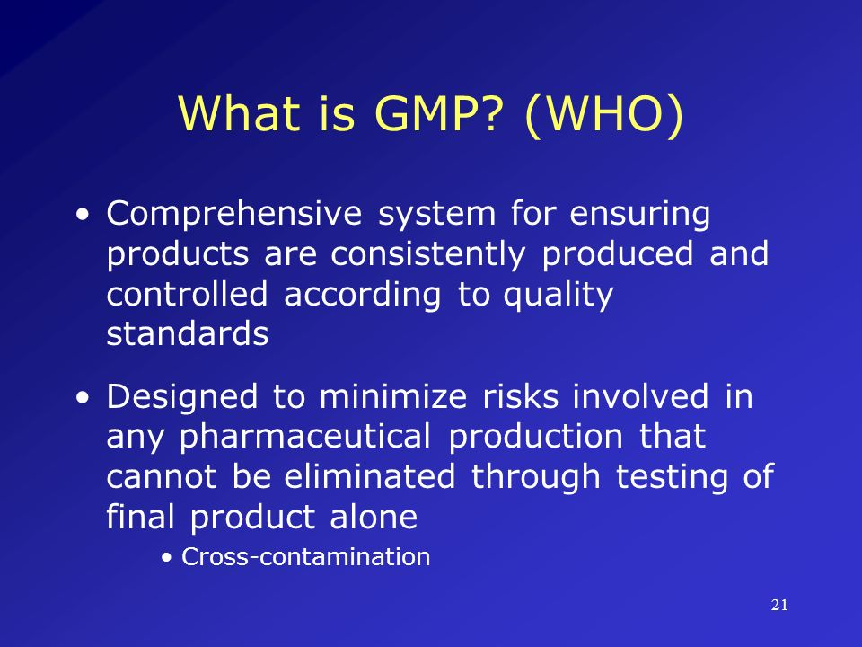 What is GMP (WHO) Comprehensive system for ensuring products are consistently produced and controlled according to quality standards.