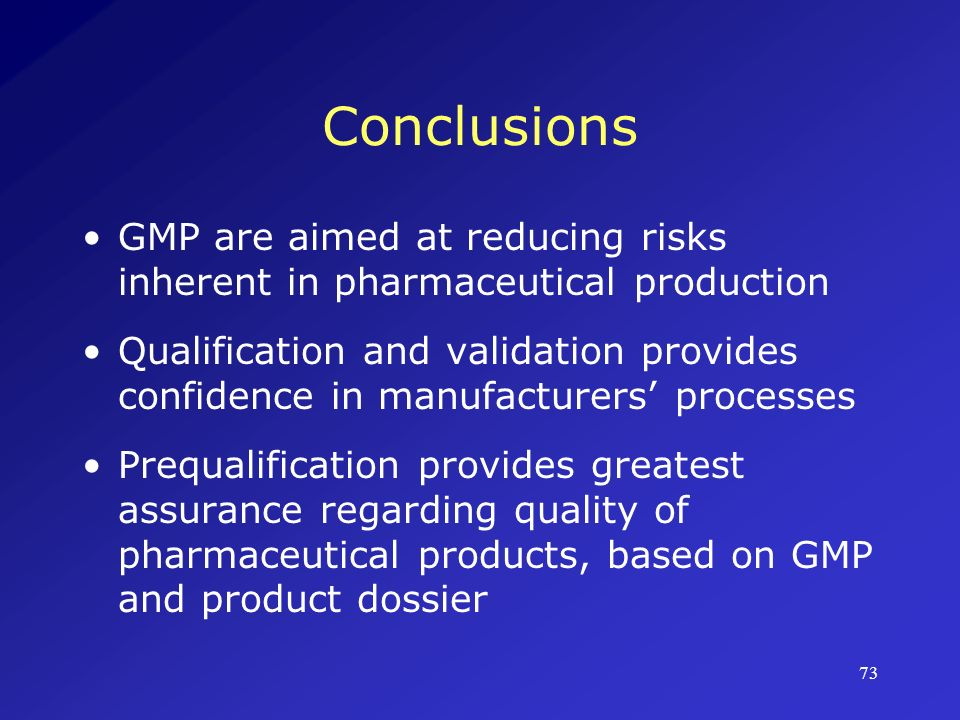 Conclusions GMP are aimed at reducing risks inherent in pharmaceutical production.