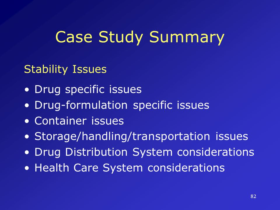 Case Study Summary Stability Issues Drug specific issues