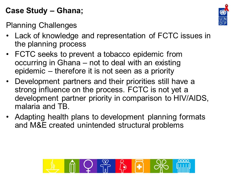 Case Study – Ghana; Planning Challenges. Lack of knowledge and representation of FCTC issues in the planning process.