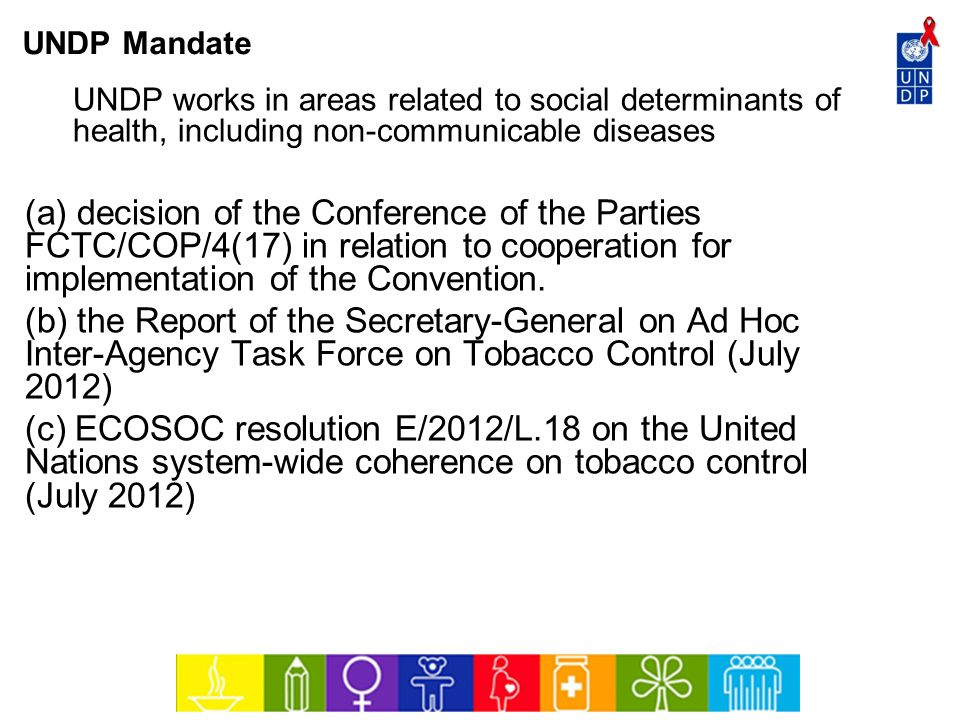UNDP Mandate UNDP works in areas related to social determinants of health, including non-communicable diseases.