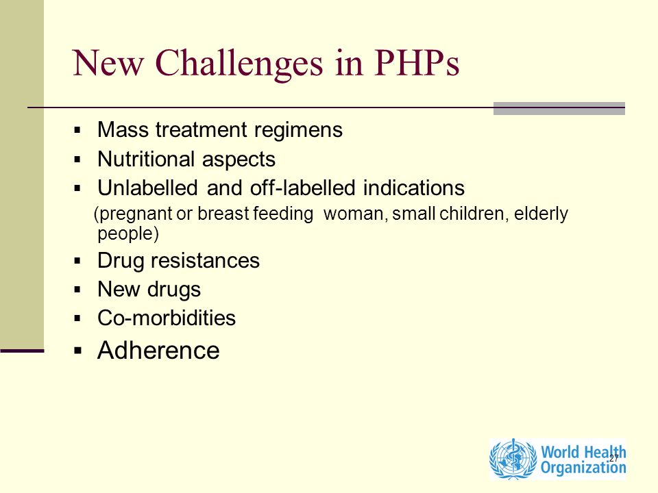 New Challenges in PHPs Adherence Mass treatment regimens