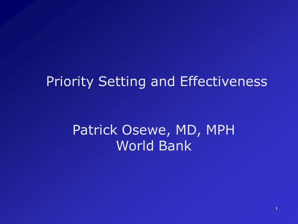 Priority Setting and Effectiveness Patrick Osewe, MD, MPH World Bank