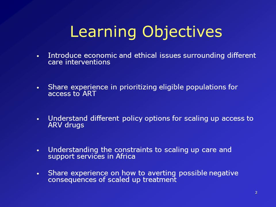 Learning Objectives Introduce economic and ethical issues surrounding different care interventions.
