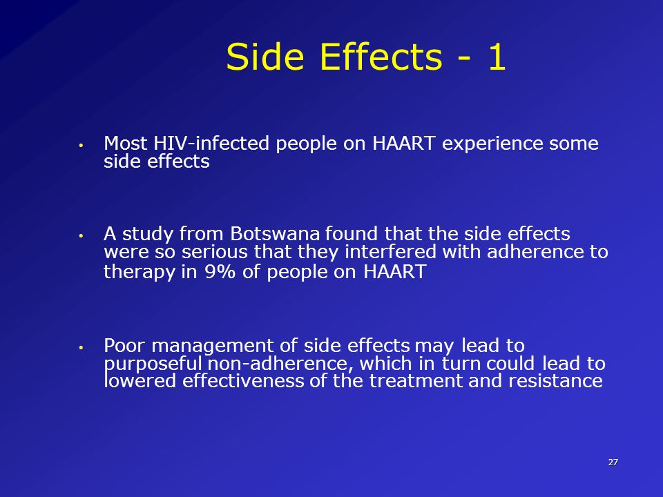Side Effects - 1 Most HIV-infected people on HAART experience some side effects.
