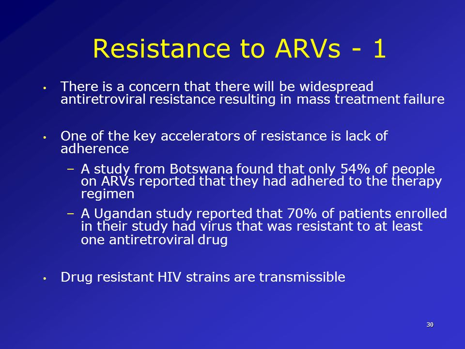 Resistance to ARVs - 1 There is a concern that there will be widespread antiretroviral resistance resulting in mass treatment failure.