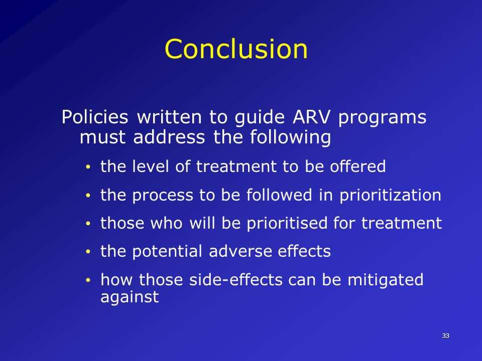 Conclusion Policies written to guide ARV programs must address the following. the level of treatment to be offered.
