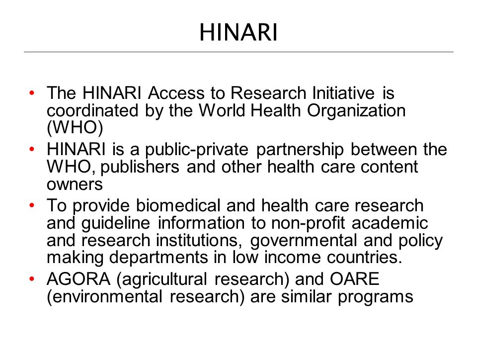 HINARI The HINARI Access to Research Initiative is coordinated by the World Health Organization (WHO)