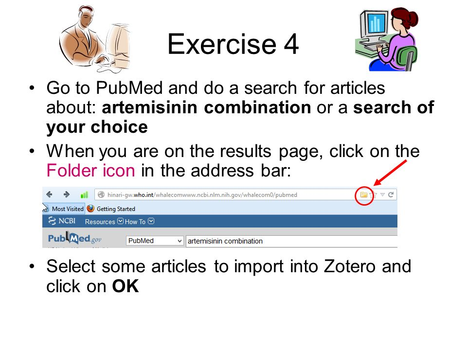 Exercise 4 Go to PubMed and do a search for articles about: artemisinin combination or a search of your choice.