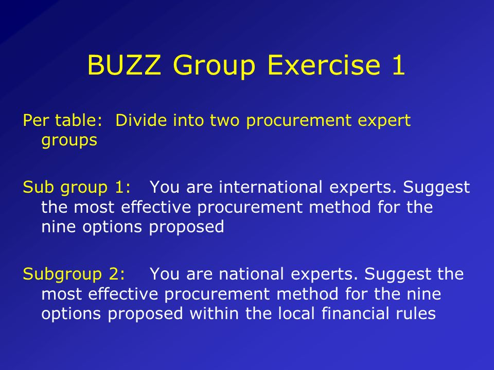 BUZZ Group Exercise 1 Per table: Divide into two procurement expert groups.