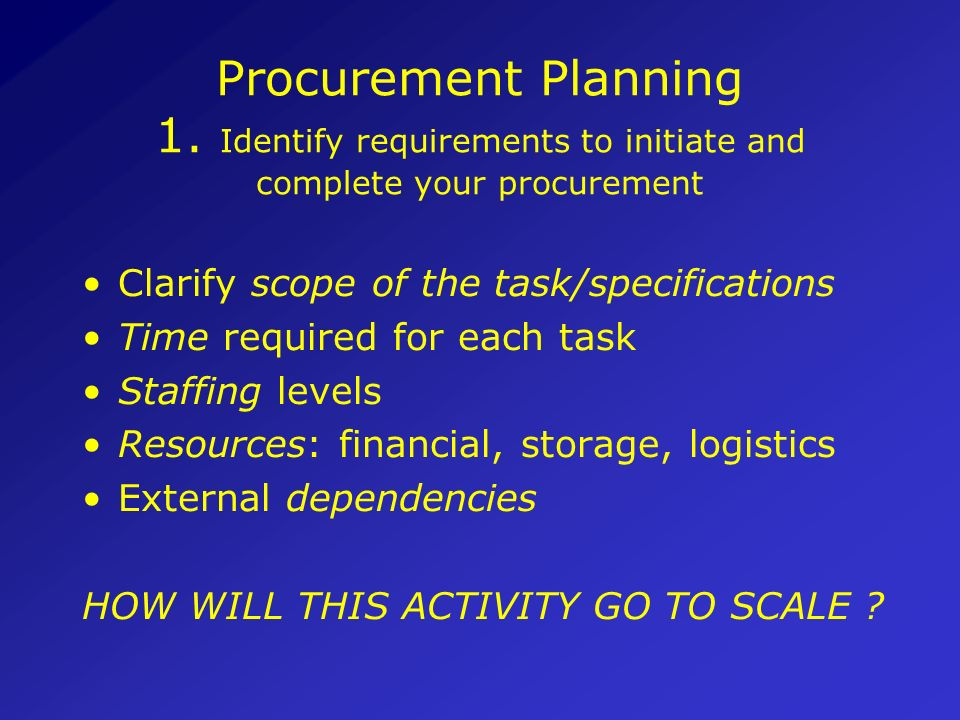 Procurement Planning 1. Identify requirements to initiate and complete your procurement