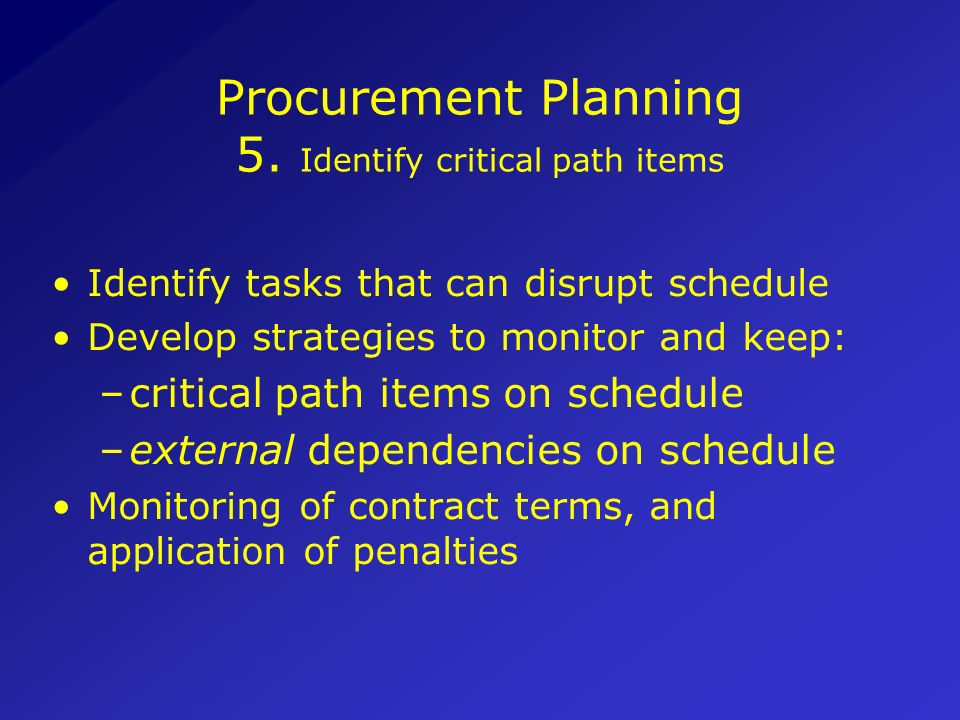 Procurement Planning 5. Identify critical path items