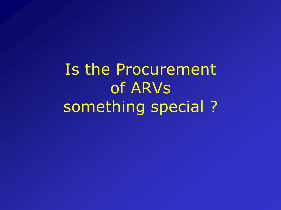 Is the Procurement of ARVs something special