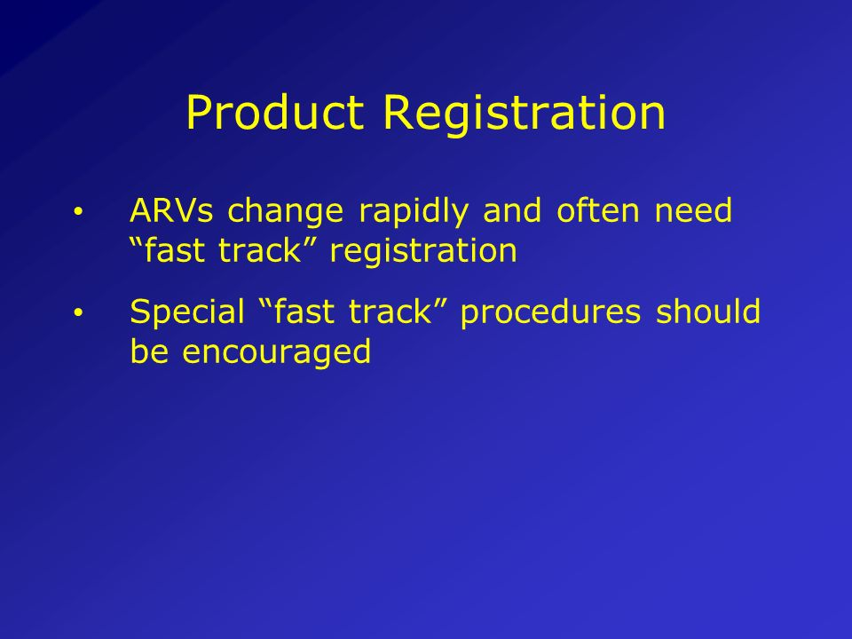 Product Registration ARVs change rapidly and often need fast track registration.