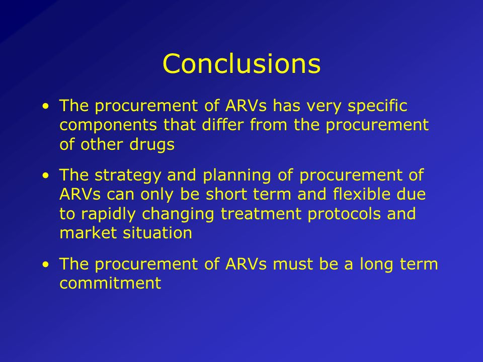 Conclusions The procurement of ARVs has very specific components that differ from the procurement of other drugs.