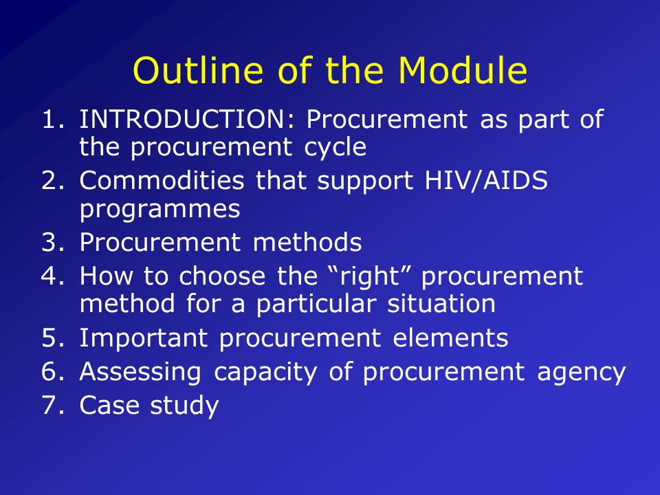 Outline of the Module INTRODUCTION: Procurement as part of the procurement cycle. Commodities that support HIV/AIDS programmes.