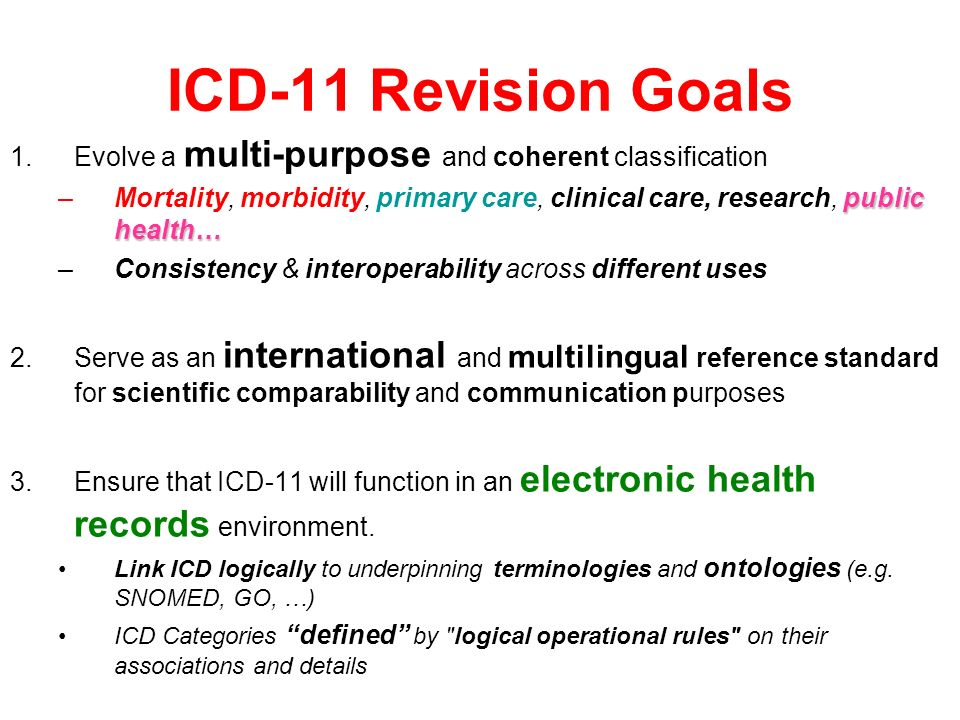 ICD-11 Revision Goals Evolve a multi-purpose and coherent classification.