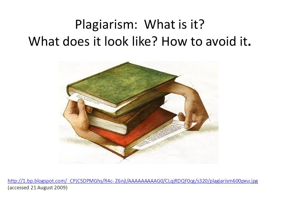 Plagiarism: What is it What does it look like How to avoid it.