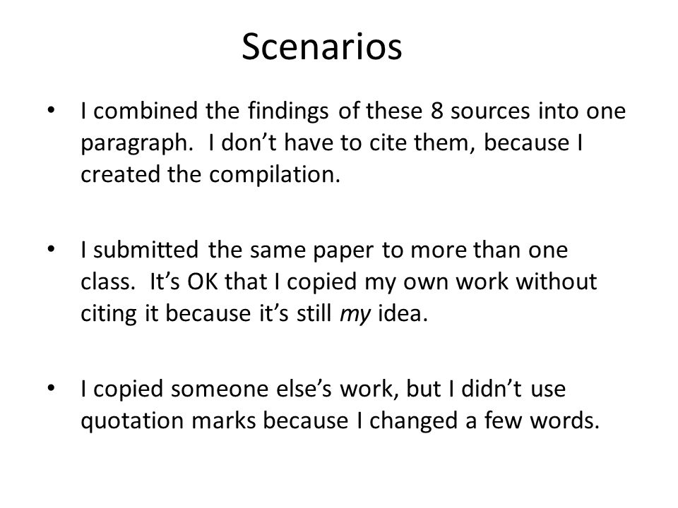 Scenarios I combined the findings of these 8 sources into one paragraph. I don't have to cite them, because I created the compilation.