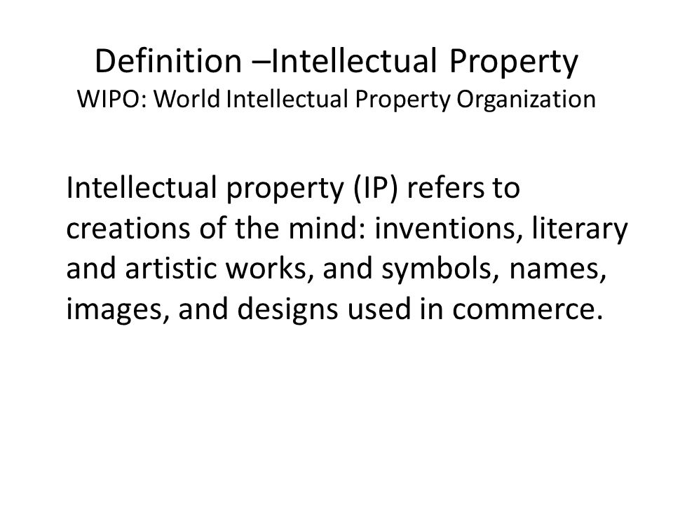 Definition –Intellectual Property WIPO: World Intellectual Property Organization
