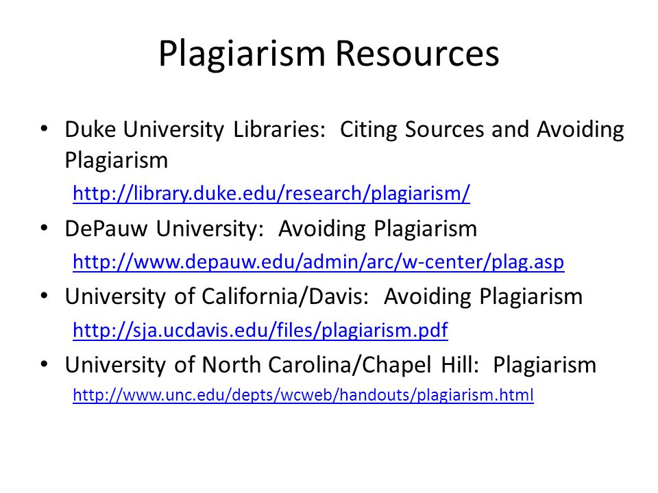Plagiarism Resources Duke University Libraries: Citing Sources and Avoiding Plagiarism. http://library.duke.edu/research/plagiarism/