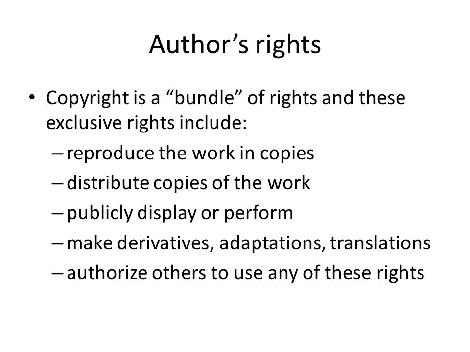 Author's rights Copyright is a bundle of rights and these exclusive rights include: reproduce the work in copies.