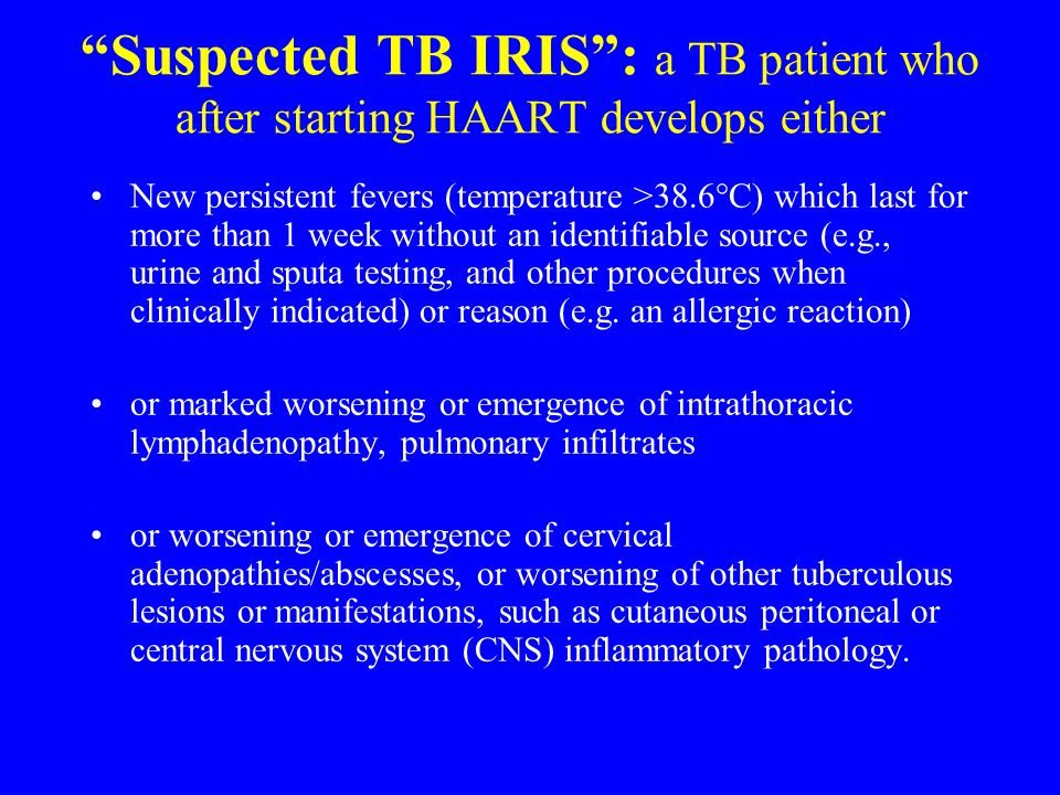 Suspected TB IRIS : a TB patient who after starting HAART develops either