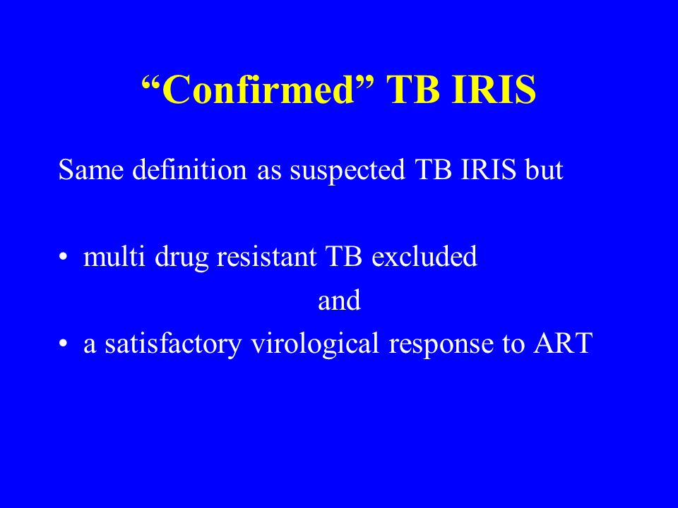 Confirmed TB IRIS Same definition as suspected TB IRIS but