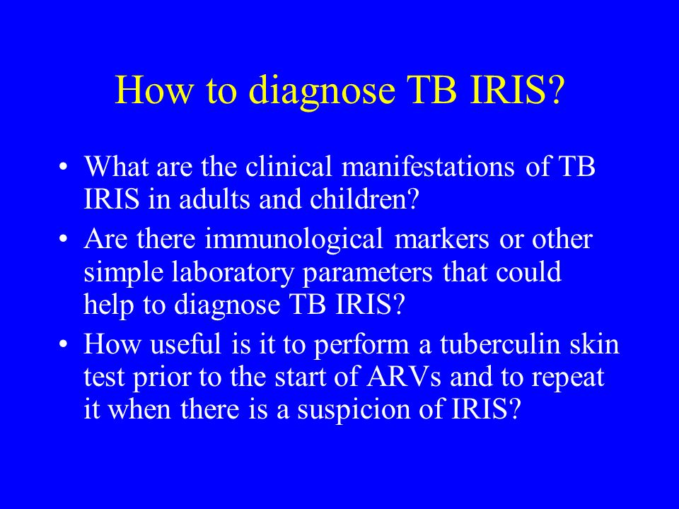 How to diagnose TB IRIS What are the clinical manifestations of TB IRIS in adults and children