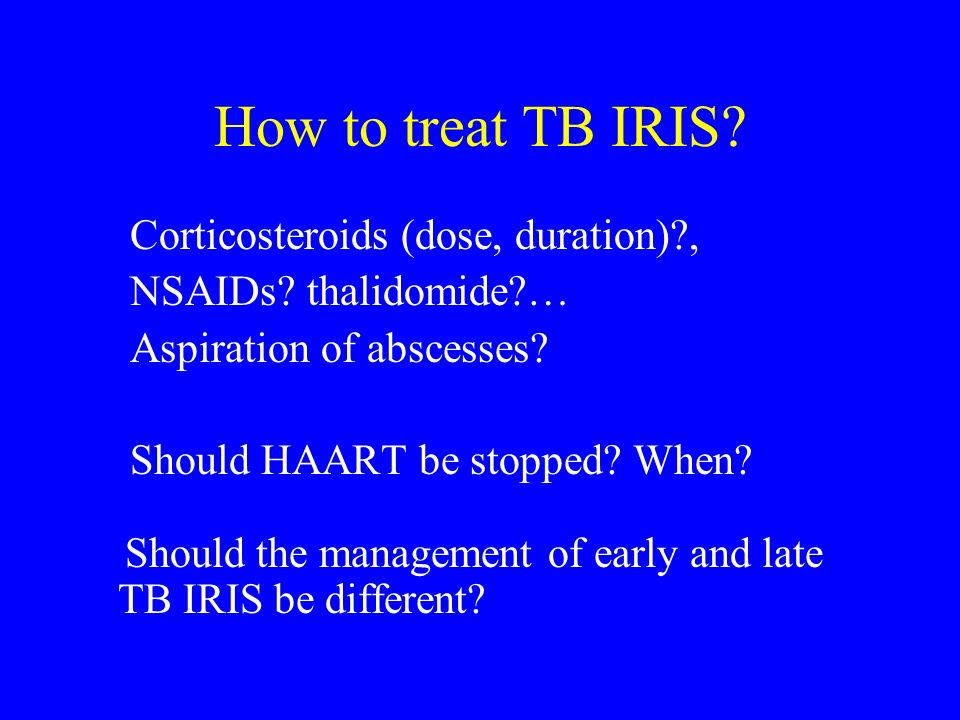How to treat TB IRIS Corticosteroids (dose, duration) ,