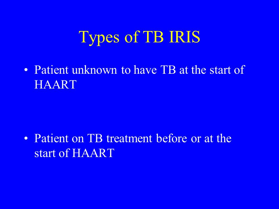 Types of TB IRIS Patient unknown to have TB at the start of HAART