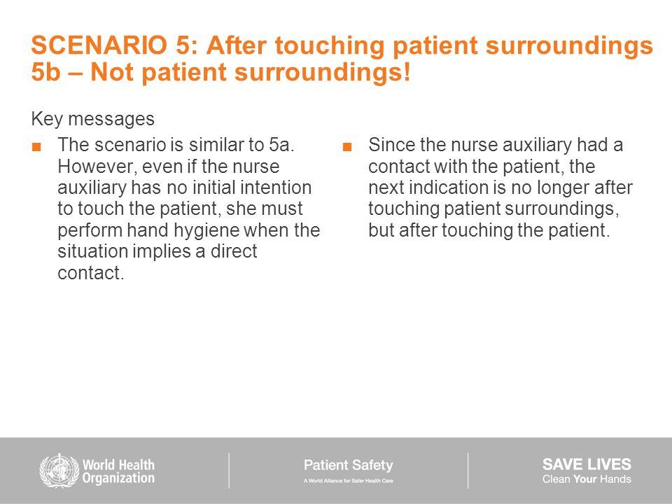 SCENARIO 5: After touching patient surroundings 5b – Not patient surroundings!