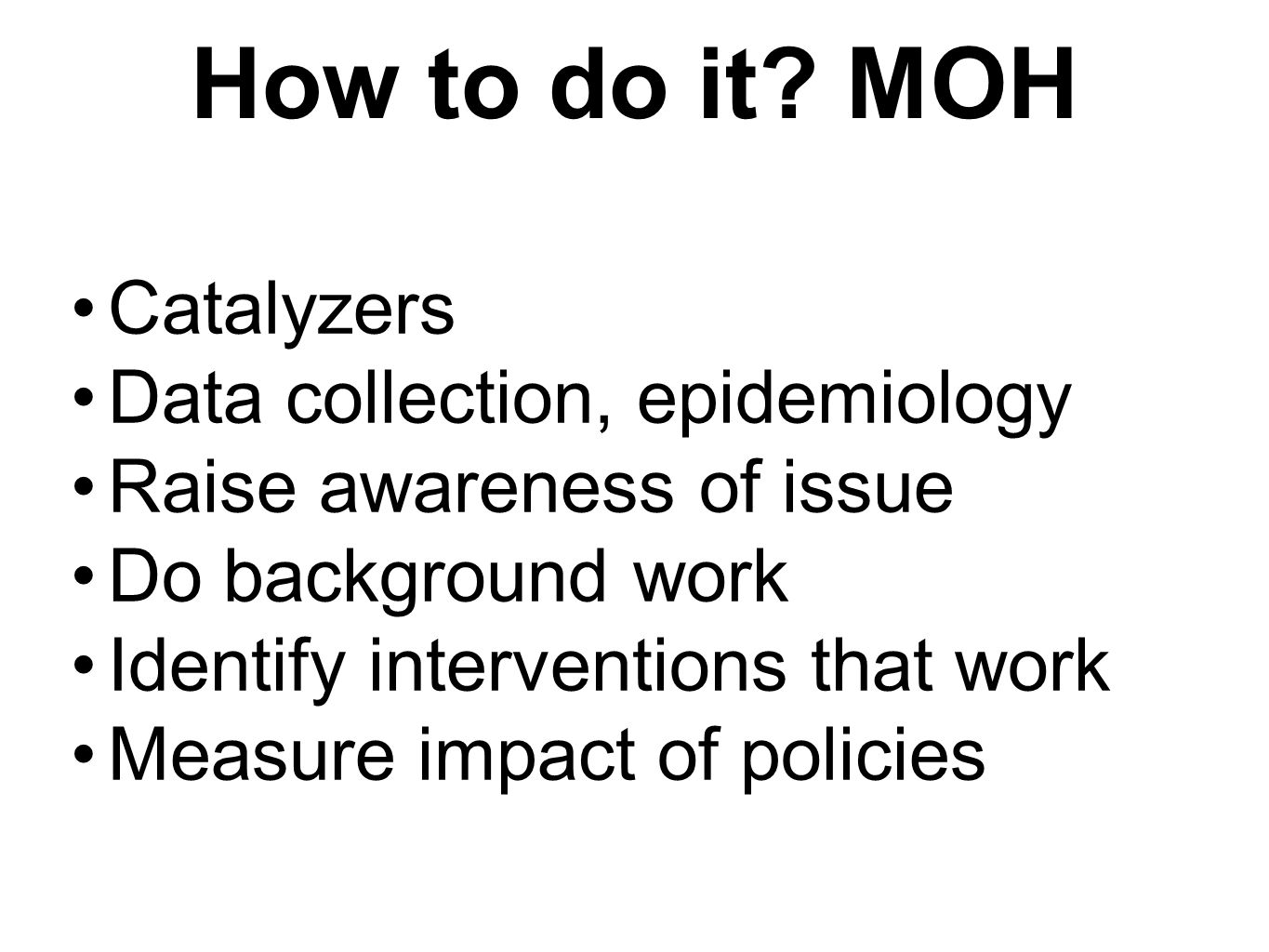 How to do it MOH Catalyzers Data collection, epidemiology