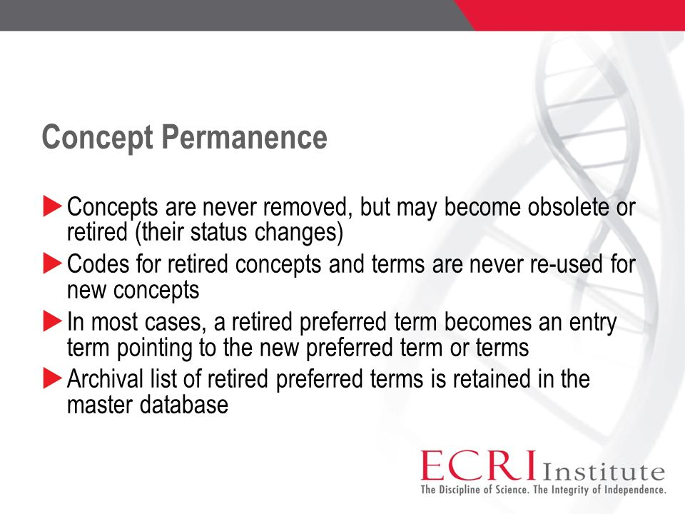 Concept Permanence Concepts are never removed, but may become obsolete or retired (their status changes)