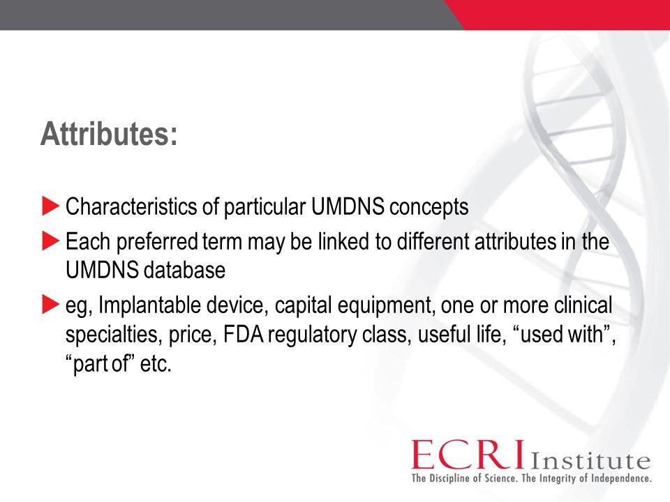 Attributes: Characteristics of particular UMDNS concepts