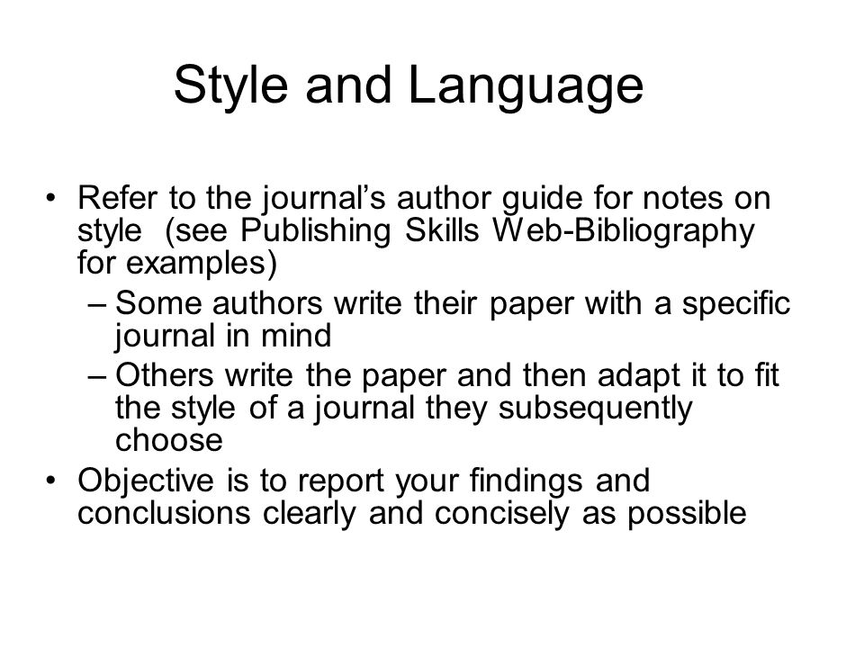 Style and LanguageRefer to the journal's author guide for notes on style (see Publishing Skills Web-Bibliography for examples)