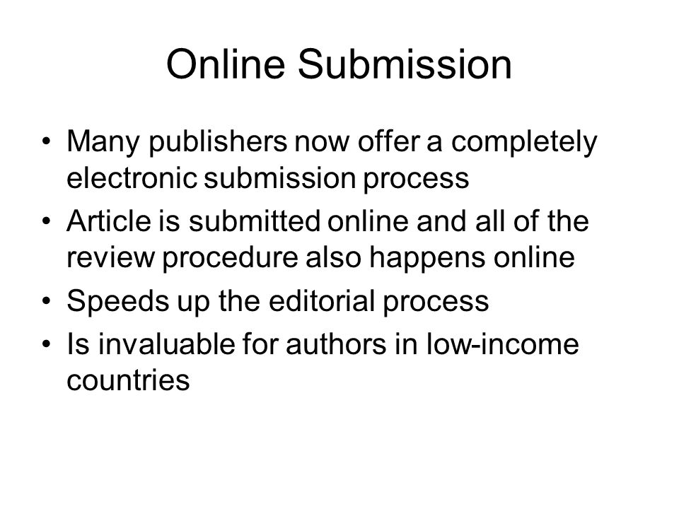 Online Submission Many publishers now offer a completely electronic submission process.