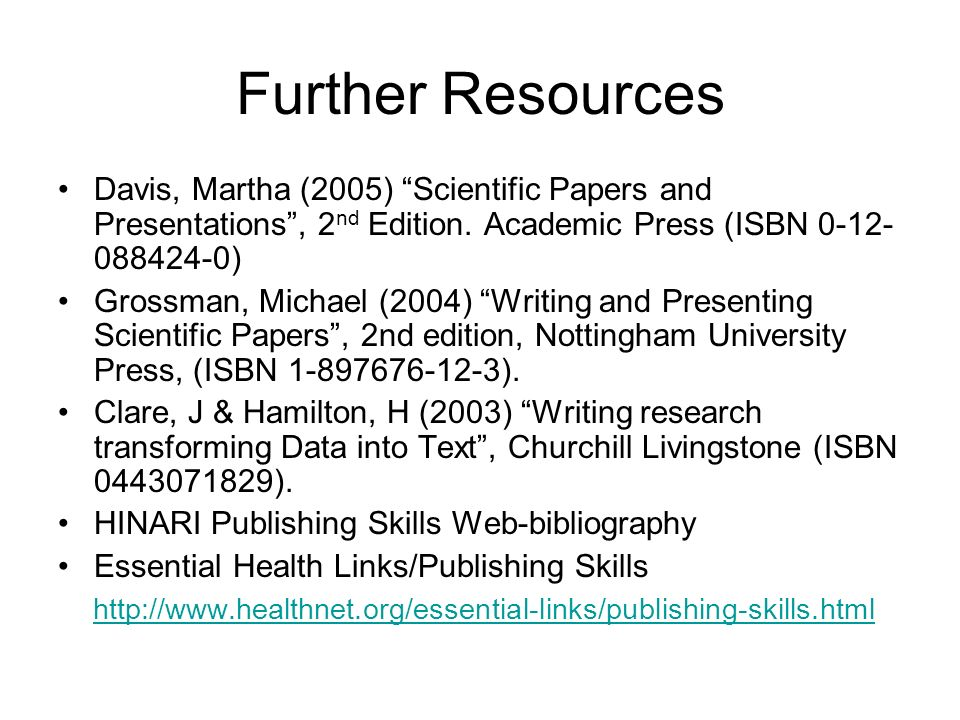Further ResourcesDavis, Martha (2005) Scientific Papers and Presentations , 2nd Edition. Academic Press (ISBN 0-12-088424-0)