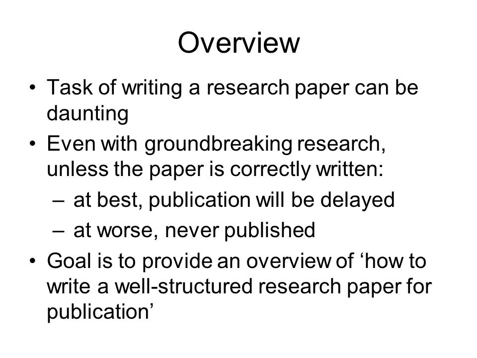 Overview Task of writing a research paper can be daunting
