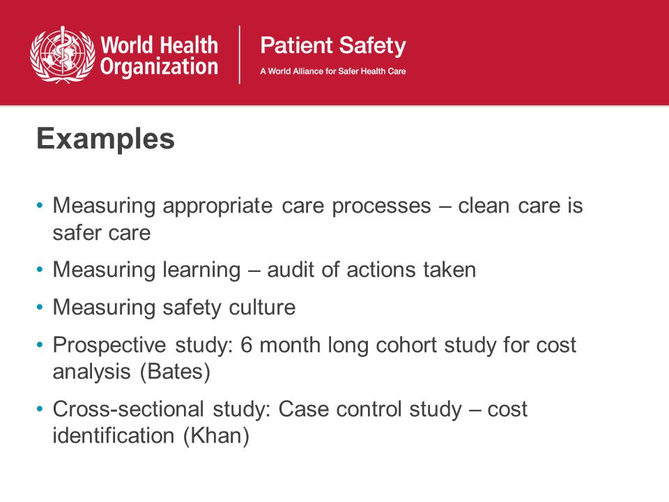 Examples Measuring appropriate care processes – clean care is safer care. Measuring learning – audit of actions taken.