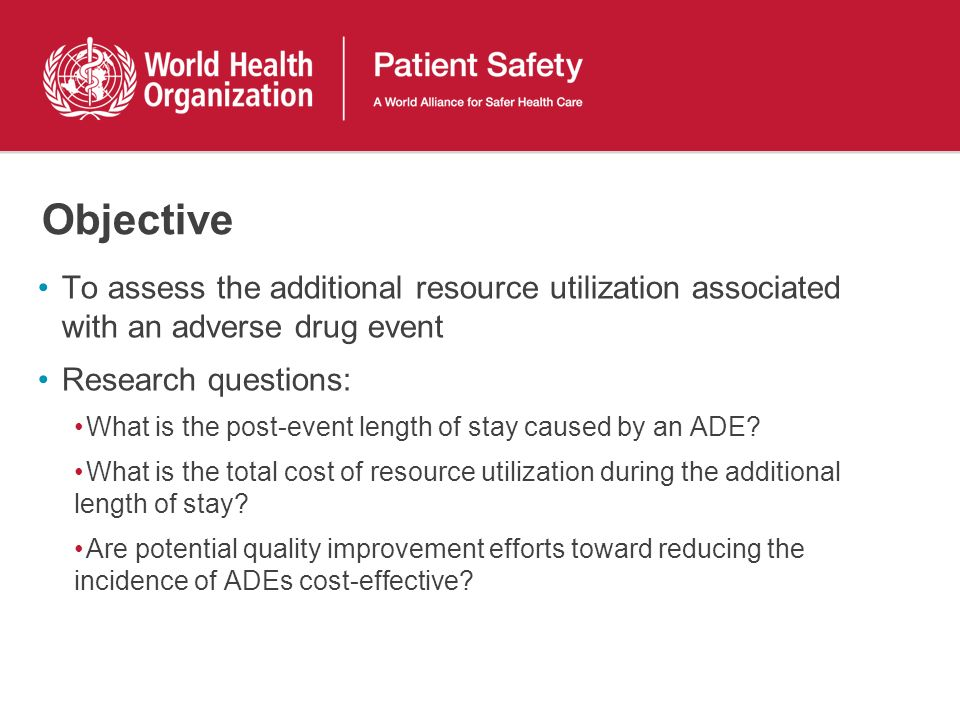 Objective To assess the additional resource utilization associated with an adverse drug event. Research questions: