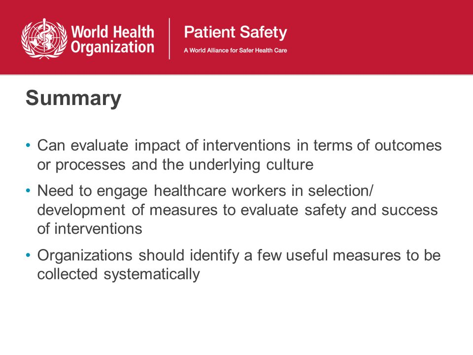 Summary Can evaluate impact of interventions in terms of outcomes or processes and the underlying culture.
