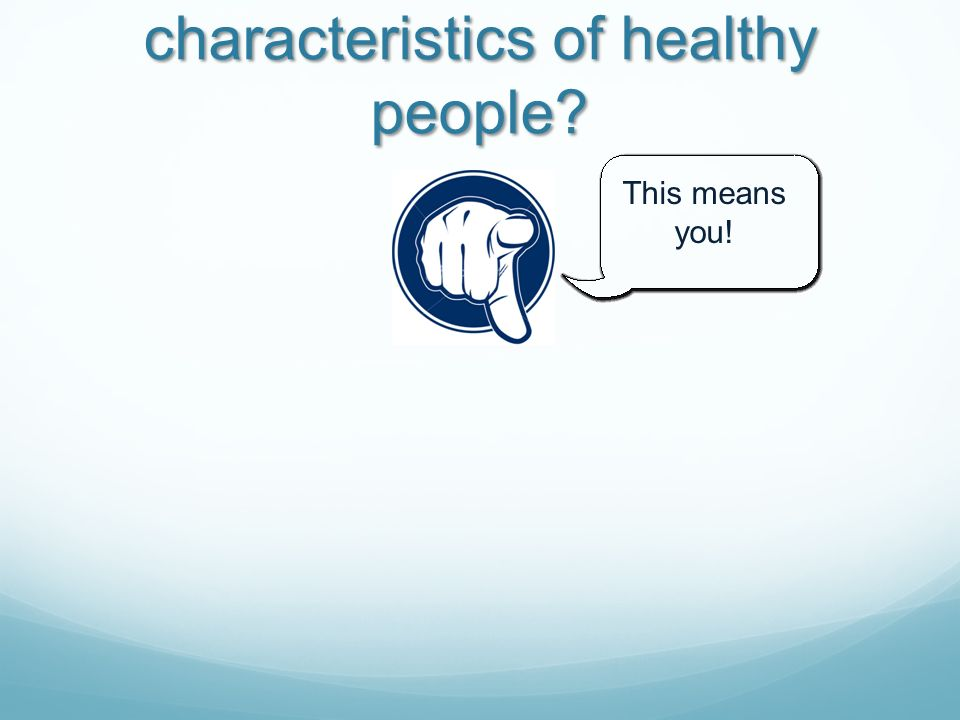 What are some characteristics of healthy people